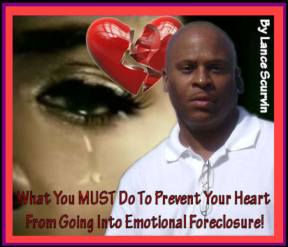 What You MUST Do To Prevent Your Heart From Going Into Emotional Foreclosure!