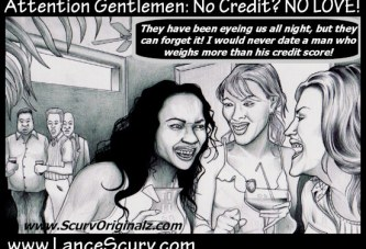 Attention Gentlemen: No Credit? NO LOVE!
