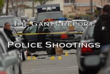 The Gantt Report – Police Shootings