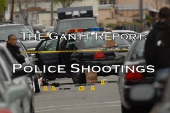 The Gantt Report – Police Shootings