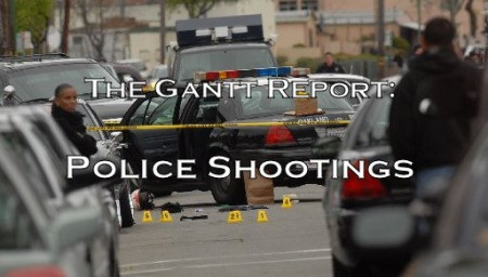 The Gantt Report - Police Shootings