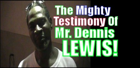 The Mighty Testimony Of Mr. Dennis Lewis!