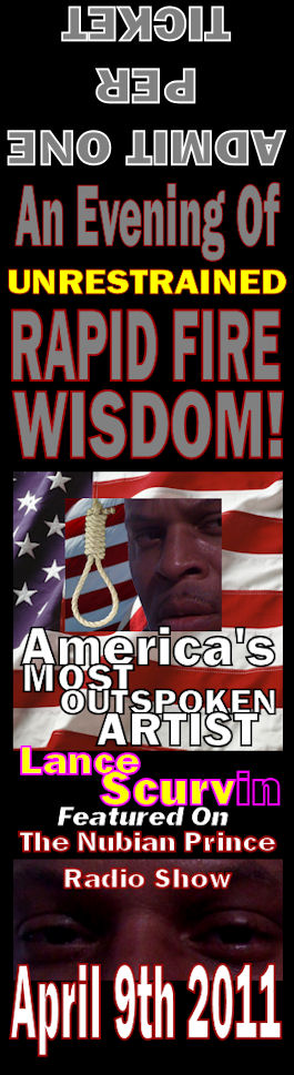 An Evening Of Unrestrained Rapid Fire Wisdom! - Lance Scurv On The Nubian Prince Radio Show April 9th, 2011