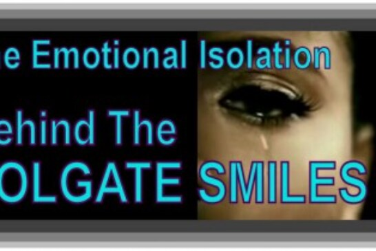 The Emotional Isolation Behind The Colgate Smiles Of Today's Damaged Relationships!