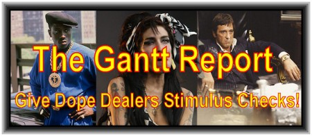 The Gantt Report - Give Dope Dealers Stimulus Checks