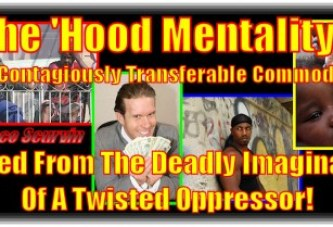 The 'Hood Mentality Is A Contagiously Transferable Commodity Grafted From The Deadly Imagination Of A Twisted Oppressor!
