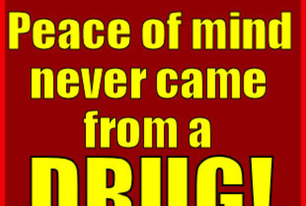 Peace Of Mind Never Came From A Drug!