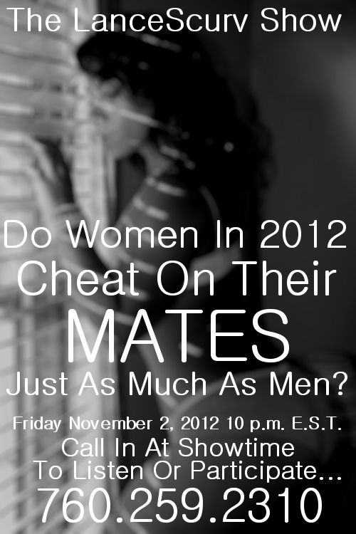 The LanceScurv Show - Do Women In 2012 Cheat On Their Mates Like Men Do?