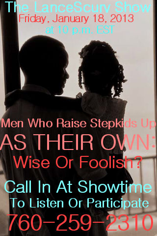 LanceScurv TV - Men Who Raise Step-Kids Up As Their Own: Wise Or Foolish?