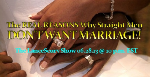 The Real Reasons Why Straight Men Don't Want Marriage! - The LanceScurv Show