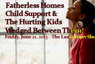 The Issues Of Fatherless Homes, Child Support & The Hurting Kids Wedged Between Them! – The LanceScurv Show