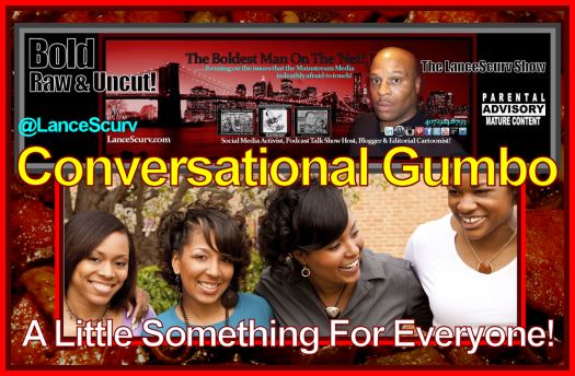 Conversational Gumbo: A Little Something For Everyone! - The LanceScurv Show