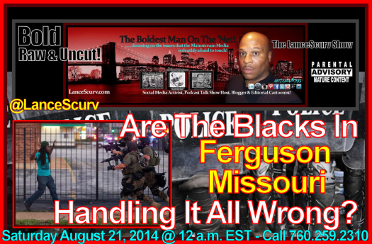 Are The Blacks In Ferguson Missouri Handling It All Wrong? - The LanceScurv Show