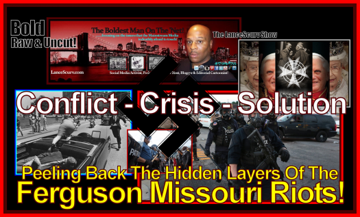 Peeling Back The Hidden Layers Of The Ferguson Missouri Riots! - The LanceScurv Show