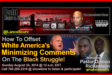 How To Offset White America's Minimizing Comments On The Black Struggle! – The LanceScurv Show