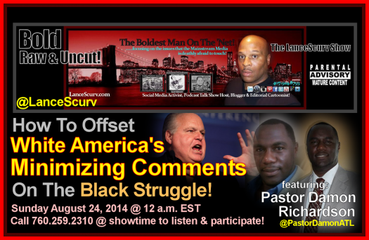 How To Offset White America's Minimizing Comments On The Black Struggle! - The LanceScurv Show