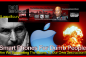 Smart Phones For Dumb People: Are We Supporting The Means To Our Own Destruction?