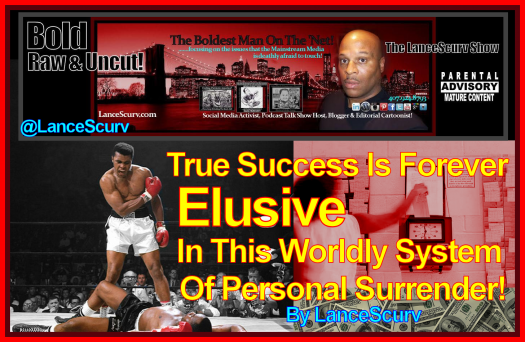 True Success Is Forever Elusive In This Worldly System Of Personal Surrender!
