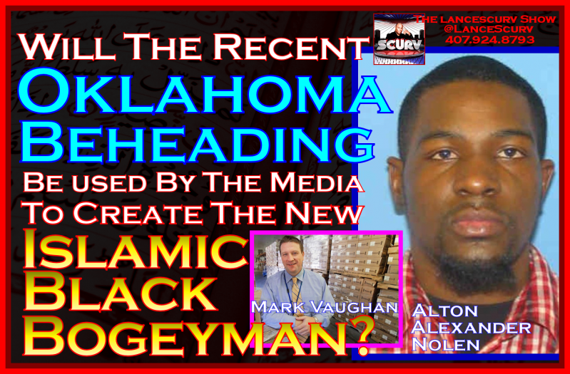 Will The Recent Oklahoma Beheading Be Used By The Media To Create The New Islamic Black Bogeyman?