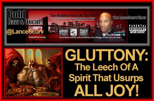 Gluttony: The Leech Of a Spirit That Usurps All Joy! - The LanceScurv Show