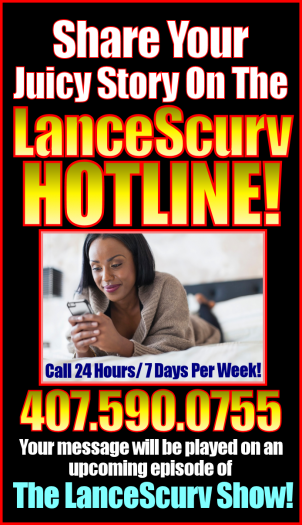 Call The LanceScurv Hotline With Your Juicy Stories @ 407.590.0755