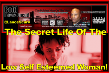 The Secret Life Of The Low Self Esteemed Woman! – The LanceScurv Show