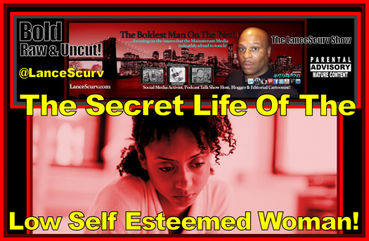 The Secret Life Of The Low Self Esteemed Woman! - The LanceScurv Show