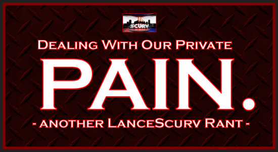 Dealing With Our Private Pain: Another LanceScurv Rant! - The LanceScurv Show