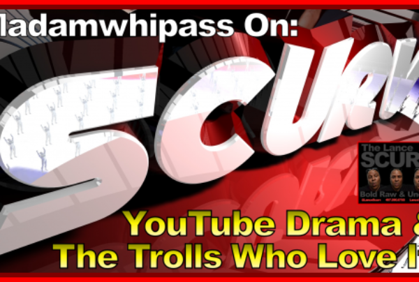 YouTube Drama & The Trolls Who Love It! – The LanceScurv Show