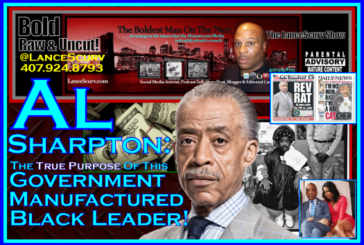 Al Sharpton: The True Purpose Of This Government Manufactured Black Leader! – The LanceScurv Show