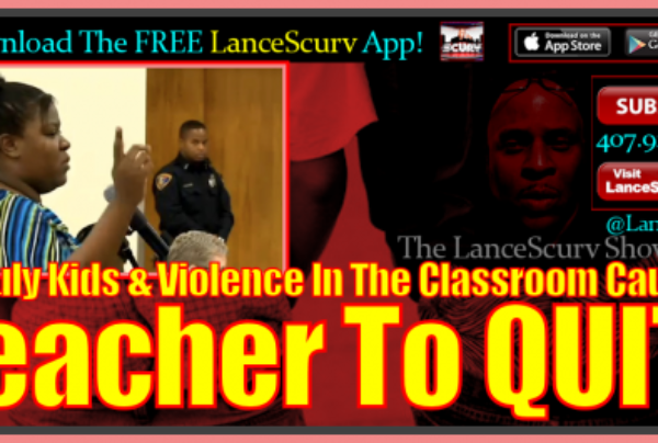Unruly Kids & Violence In The Classroom Causes Teacher To Quit! – The LanceScurv Show