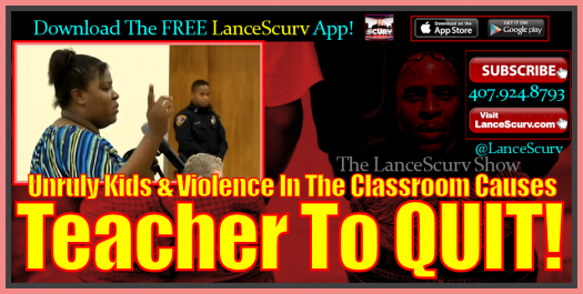 Unruly Kids & Violence In The Classroom Causes Teacher To Quit! - The LanceScurv Show