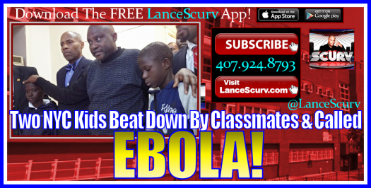 Two NYC Kids Beat Down By Classmates & Called Ebola! - The LanceScurv Show