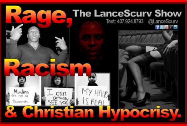 Rage, Racism & Christian Hypocrisy! – The LanceScurv Show