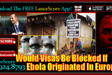 Would Visas Be Blocked If Ebola Originated Out Of Europe? – The LanceScurv Show