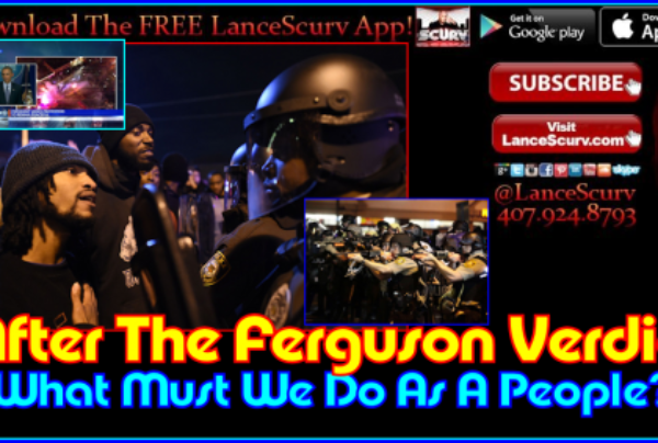 After The Ferguson Verdict: What We Must Do As A People? – The LanceScurv Show