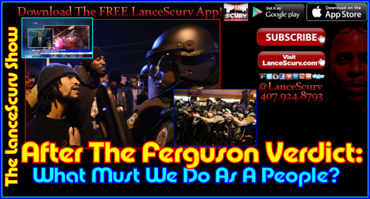 After The Ferguson Verdict: What We Must Do As A People? - The LanceScurv Show