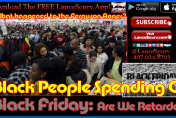 Black People Spending On Black Friday: Are We Retarded? – The LanceScurv Show
