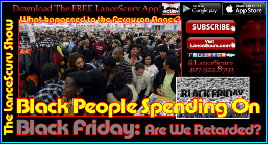 Black People Spending On Black Friday: Are We Retarded? - The LanceScurv Show