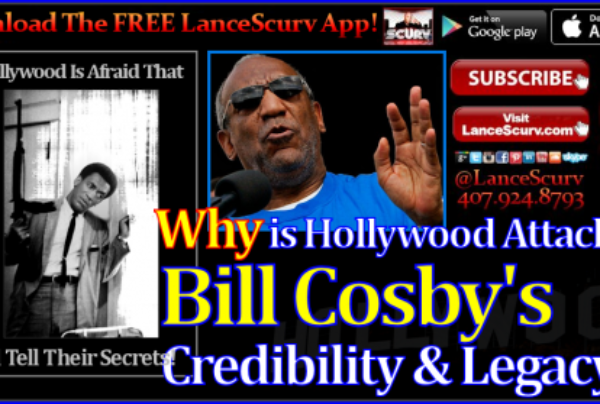 Why Is Hollywood Attacking Bill Cosby's Credibility & Legacy? – The LanceScurv Show