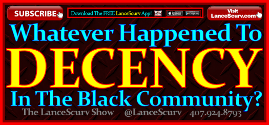 Whatever Happened To Decency In The Black Community? - The LanceScurv Show