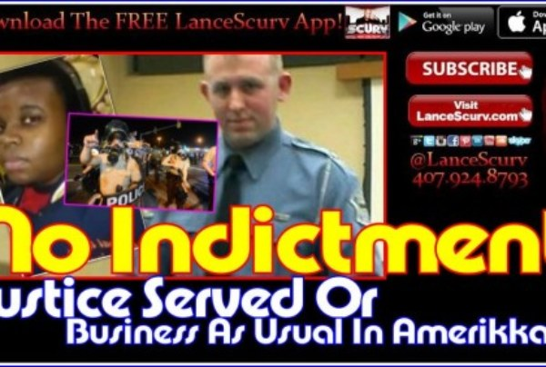 The Ferguson Verdict: Justice Served Or Business As Usual In Amerikkka? – The LanceScurv Show