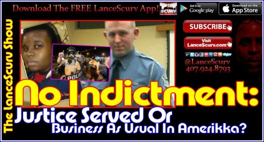 The Ferguson Verdict: Justice Served Or Business As Usual In Amerikkka? - The LanceScurv Show