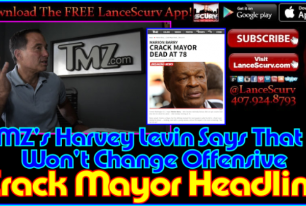 TMZ's Harvey Levin Says That He Won't Change Offensive Crack Mayor Headline! – The LanceScurv Show