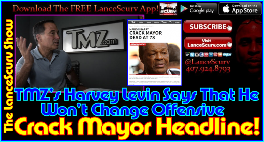 TMZ's Harvey Levin Says That He Won't Change Offensive Crack Mayor Headline! - The LanceScurv Show