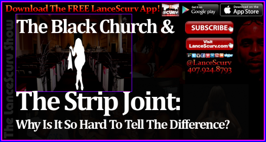 The Black Church & The Strip Joint: Why Is It So Hard To Tell The Difference? - The LanceScurv Show