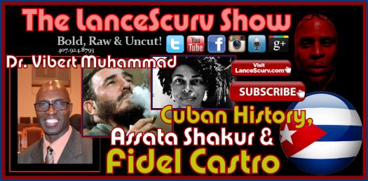 Cuban History, Assata Shakur & Fidel Castro By Dr. Vibert Muhammad - The LanceScurv Show
