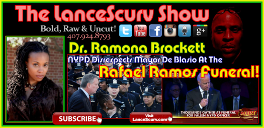 Dr. Ramona Brockett: NYPD Disrespects Mayor De Blasio At The Rafael Ramos Funeral! - The LanceScurv Show