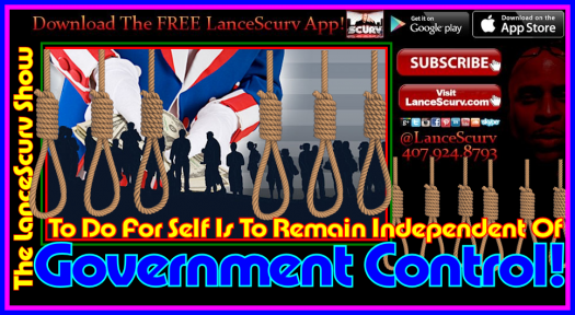 To Do For Self Is To Remain Independent Of Government Control - The LanceScurv Show