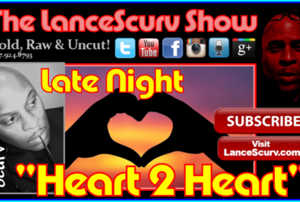 Late Night Heart 2 Heart! – The LanceScurv Show